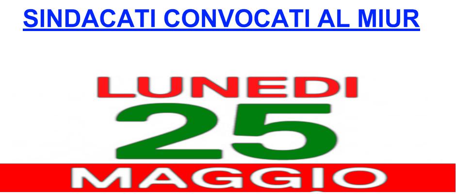 SINDACATI CONVOCATI AL MIUR LUNEDI 25 MAGGIO
